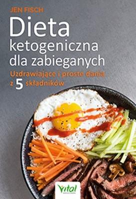 Jen Fisch - Dieta ketogeniczna dla zabieganych. Uzdrawiające i proste dania z 5 składników