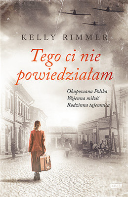 Kelly Rimmer - Tego ci nie powiedziałam