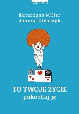 Katarzyna Miller, Joanna Olekszyk - To twoje życie. Pokochaj je