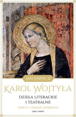 Karol Wojtyła - Poezje dojrzałe (1947-2002). Dzieła literackie i teatralne. Tom 2