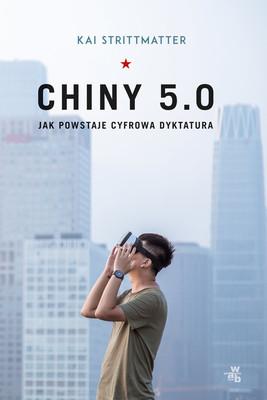 Kai Strittmatter - Chiny 5.0. Jak powstaje cyfrowa dyktatura