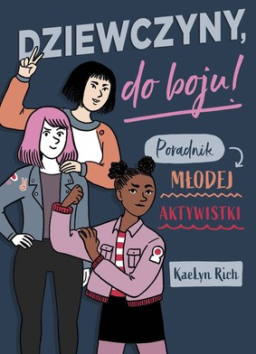 KaeLyn Rich - Dziewczyny do boju! Poradnik młodej aktywistki / KaeLyn Rich - Girls Resist! A Guide To Activism, Leadership And Starting A Revolution