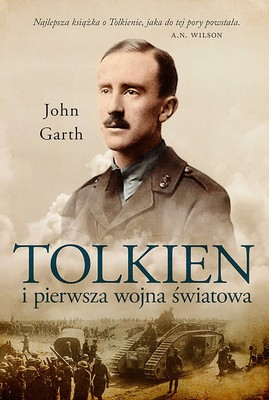 John Garth - Tolkien i pierwsza wojna światowa. U progu Śródziemia / John Garth - Tolkien And The Great War: The Threshold Of Middle-earth