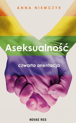 Anna Niemczyk - Aseksualność. Czwarta orientacja