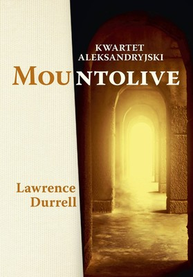 Lawrence Durrell - Kwartet aleksandryjski: Mountolive / Lawrence Durrell - The Alexandria Quartet. Mountolive