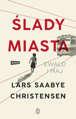 Lars Saabye Christensen - Ewald i Maj. Ślady miasta. Tom 1