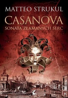 Matteo Strukul - Casanova. Sonata złamanych serc / Matteo Strukul - Giacomo Casanova: La Sonata Dei Cuori Infranti