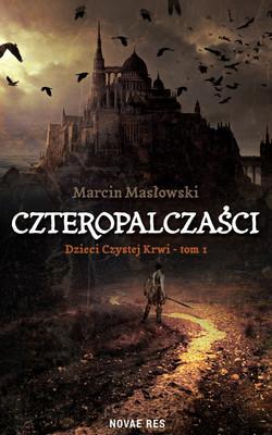 Marcin Masłowski - Dzieci czystej krwi. Czteropalczaści. Tom 1