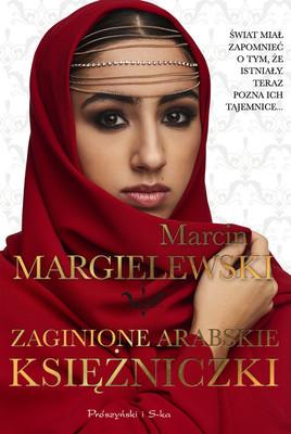 Marcin Margielewski - Zaginione arabskie księżniczki
