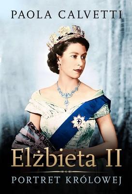 Paola Calvetti - Elżbieta II. Portret królowej / Paola Calvetti - Elisabetta II: Ritratto Di Regina