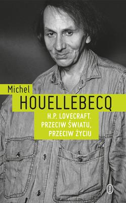Michel Houellebecq - H.P. Lovecraft. Przeciw światu, przeciw życiu