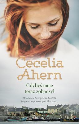Cecelia Ahern - Gdybyś mnie teraz zobaczył / Cecelia Ahern - If You Could See Me Now