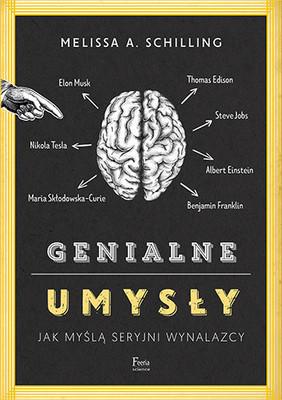 Melissa Schilling - Genialne umysły. Jak myślą seryjni wynalazcy / Melissa Schilling - QUIRKY