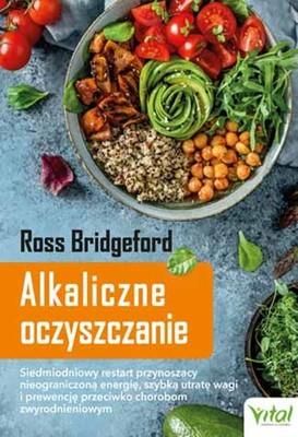 Ross Bridgeford - Alkaliczne oczyszczanie. Rewolucyjny plan przywrócenia zdrowia i utraty wagi bez wyrzeczeń