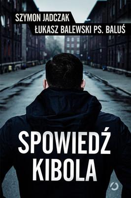 Szymon Jadczak, Łukasz Balewski - Spowiedź kibola