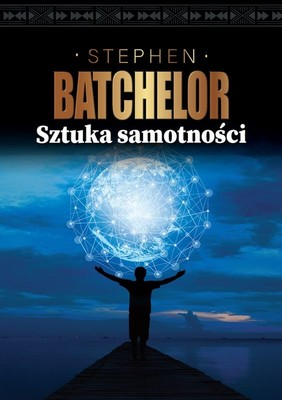 Stephen Batchelor - Sztuka samotności