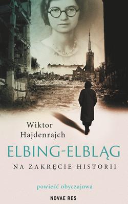 Wiktor Hajdenrajch - Elbing-Elbląg. Na zakręcie historii