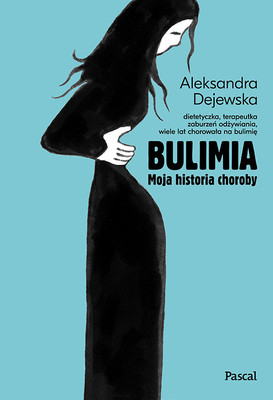 Aleksandra Dejewska - Bulimia. Moja historia choroby