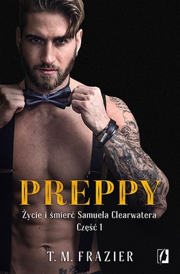 T.M. Frazier - Preppy. Życie i śmierć Samuela Clearwatera. Część 1. King. Tom 5