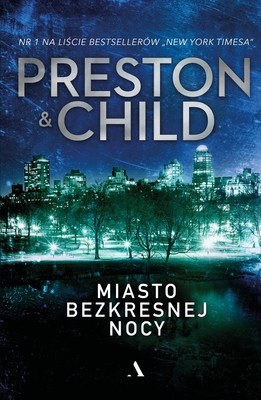 Douglas Preston, Lincoln Child - Miasto bezkresnej nocy / Douglas Preston, Lincoln Child - The City Of Endless Night