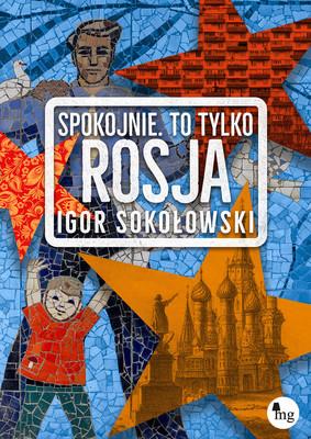 Igor Sokołowski - Spokojnie, to tylko Rosja