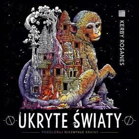 Kerby Rosanes - Ukryte światy. Pokoloruj niezwykłe krainy