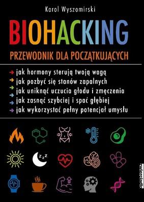 Karol Wyszomirski - Biohacking. Podręcznik dla początkujących