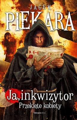 Jacek Piekara - Ja, inkwizytor. Przeklęte kobiety