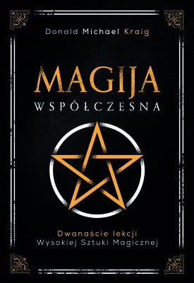 Donald Michael Kraig - Magija współczesna. Dwanaście lekcji wysokiej sztuki magicznej
