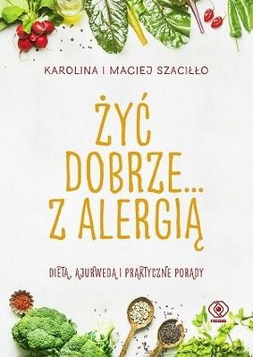 Karolina Szaciłło, Maciej Szaciłło - Żyć dobrze... z alergią