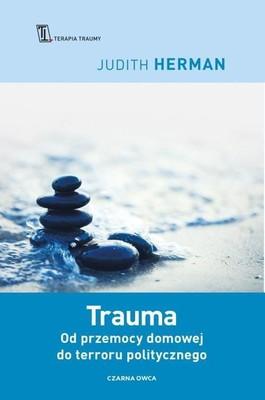 Judith Herman - Trauma. Od przemocy domowej do terroru politycznego