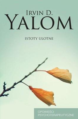 Irvin D. Yalom - Istoty ulotne. Opowieści psychoterapeutyczne