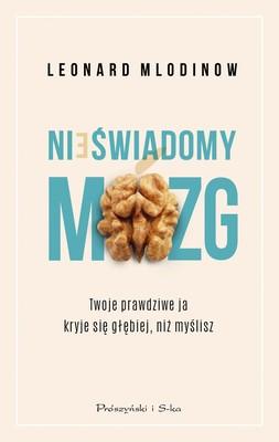 Leonard Mlodinow - Nieświadomy mózg. Twoje prawdziwe ja kryje się głębiej, niż myślisz