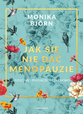 Monika Bjorn - Jak się nie dać menopauzie
