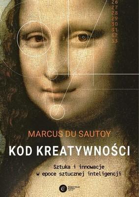 Marcus du Sautoy - Kod kreatywności. Sztuka i innowacja w epoce sztucznej inteligencji