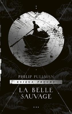 Philip Pullman - La Belle Sauvage. Księga prochu. Tom 1