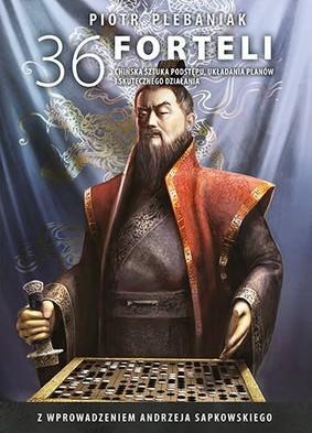 Piotr Plebaniak - 36 forteli. Chińska sztuka podstępu, układania planów i skutecznego działania