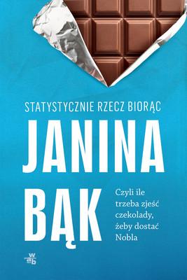 Janina Bąk - Statystycznie rzecz biorąc, czyli ile trzeba zjeść czekolady, żeby dostać Nobla?