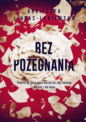 Agnieszka Lingas-Łoniewska - Bez pożegnania