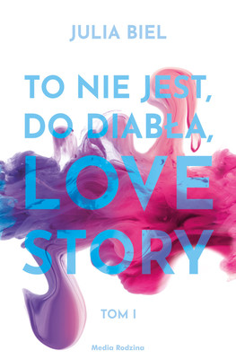 Julia Biel - To nie jest, do diabła, love story! Tom 1