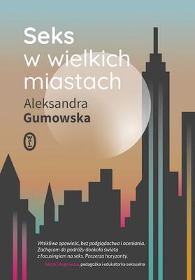 Aleksandra Gumowska - Seks w wielkich miastach
