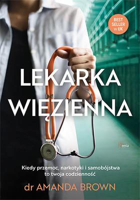 Amanda Brown - Lekarka więzienna. Kiedy przemoc, narkotyki i samobójstwa to twoja codzienność / Amanda Brown - The Prison Doctor