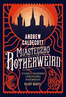 Andrew Caldecott - Miasteczko Rotherweird / Andrew Caldecott - Rotherweird