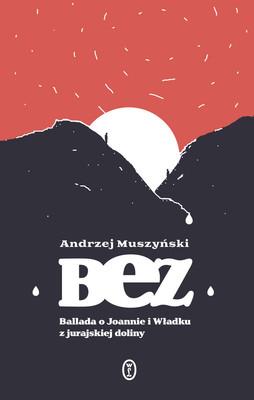 Andrzej Muszyński - Bez. Ballada o Joannie i Władku