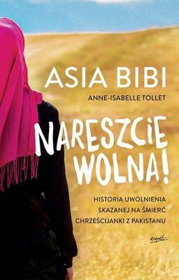 Asia Bibi, Anne-Isabelle Tollet - Nareszcie wolna