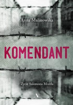 Anna Malinowska - Komendant. Życie Salomona Morela