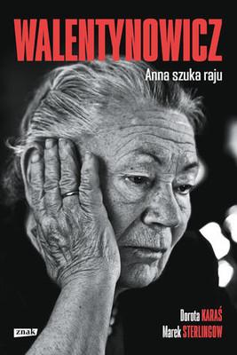Dorota Karaś, Marek Sterlingow - Walentynowicz. Anna szuka raju