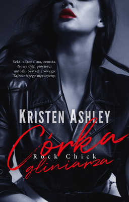 Kristen Ashley - Córka gliniarza. Rock Chick. Tom 1 / Kristen Ashley - Rock Chick