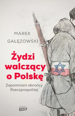 Marek Gałęzowski - Żydzi walczący o Polskę