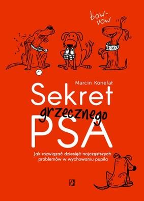Marcin Konefał - Sekret grzecznego psa. Jak rozwiązać dziesięć najczęstszych problemów w wychowaniu pupila